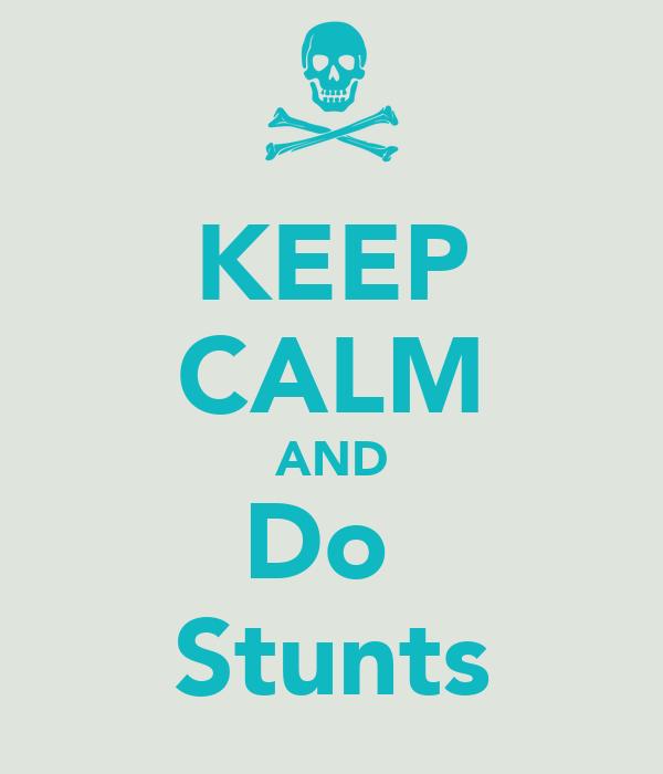 KEEP CALM AND Do  Stunts