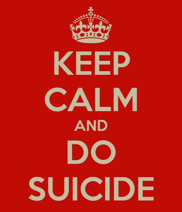 KEEP CALM AND DO SUICIDE
