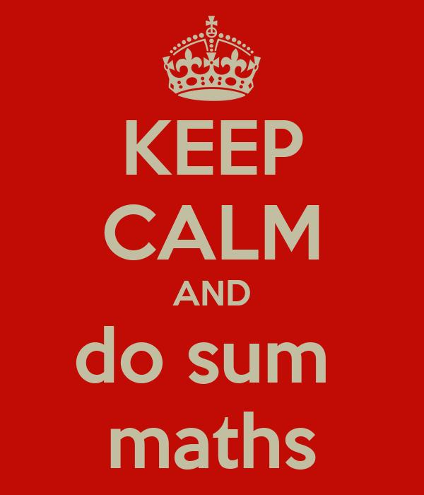 KEEP CALM AND do sum  maths