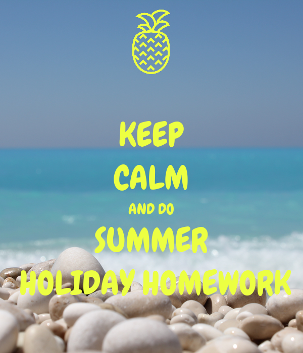 KEEP CALM AND DO SUMMER  HOLIDAY HOMEWORK