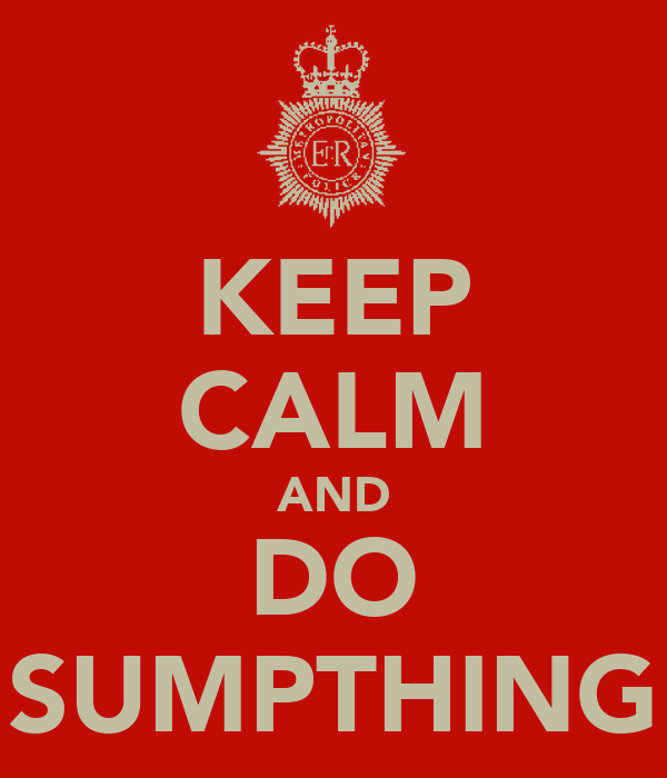 KEEP CALM AND DO SUMPTHING