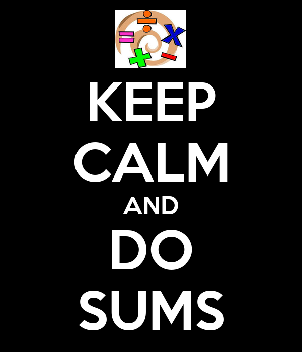 KEEP CALM AND DO SUMS