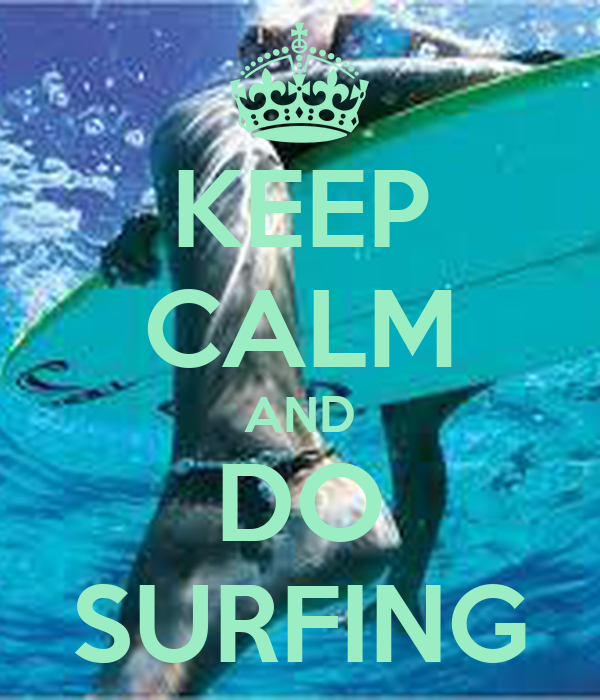 KEEP CALM AND DO SURFING