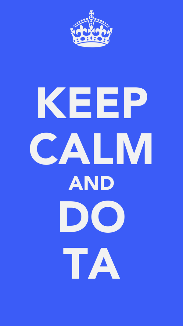 KEEP CALM AND DO TA