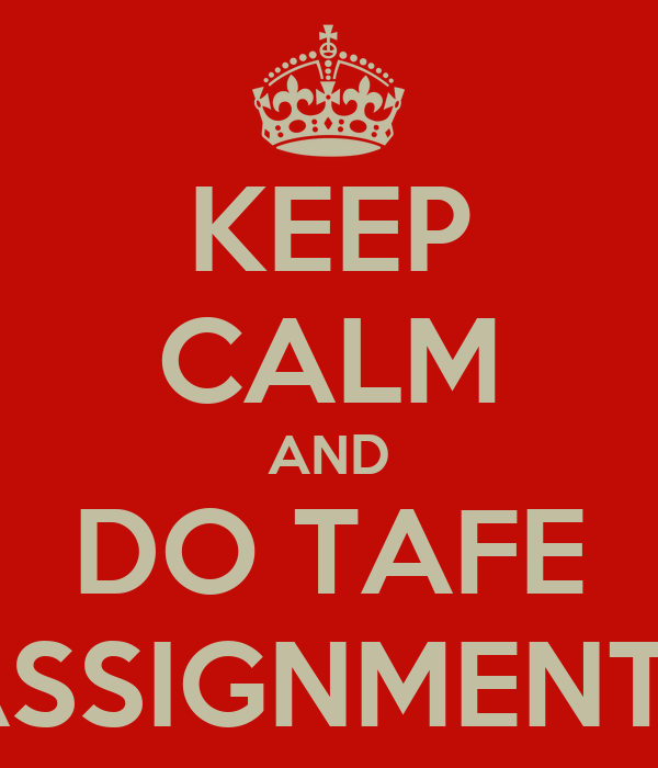 KEEP CALM AND DO TAFE ASSIGNMENTS