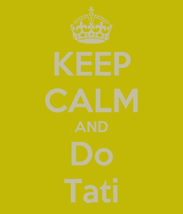 KEEP CALM AND Do Tati