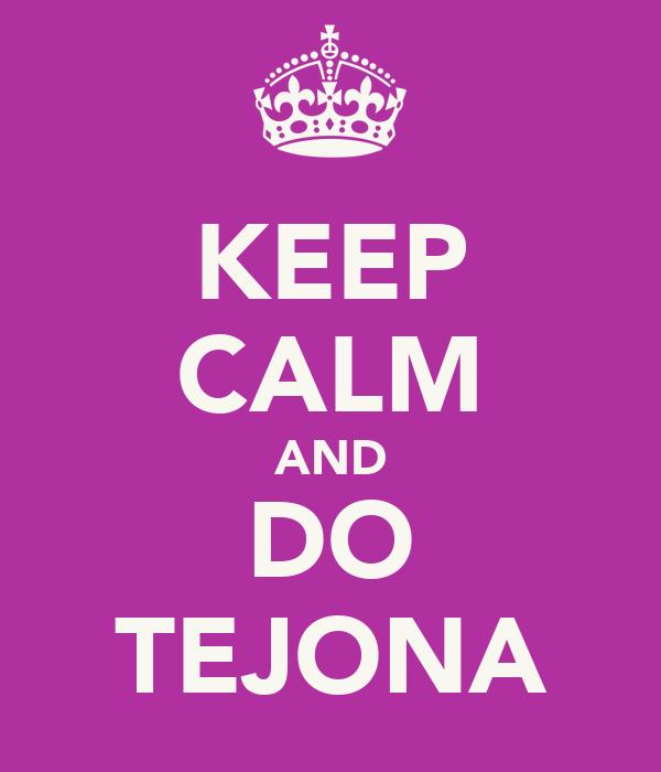KEEP CALM AND DO TEJONA