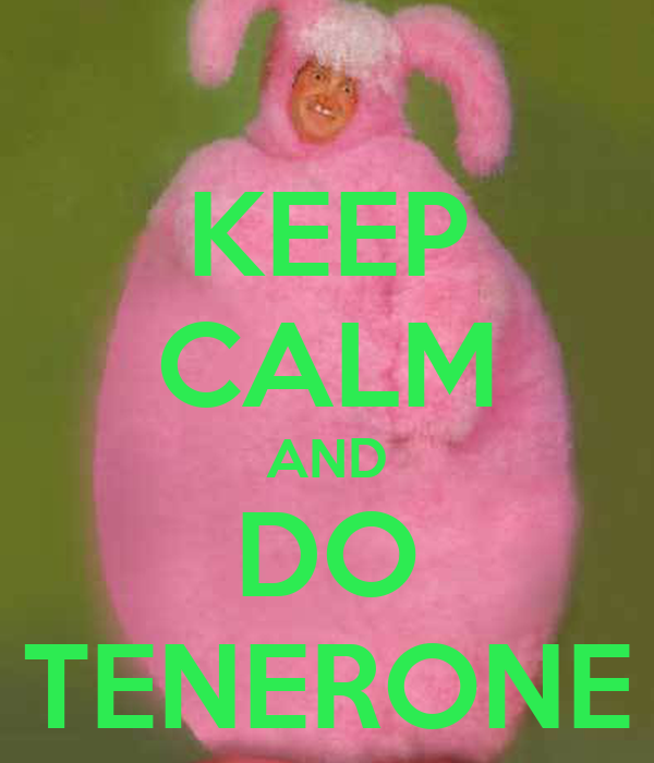 KEEP CALM AND DO TENERONE