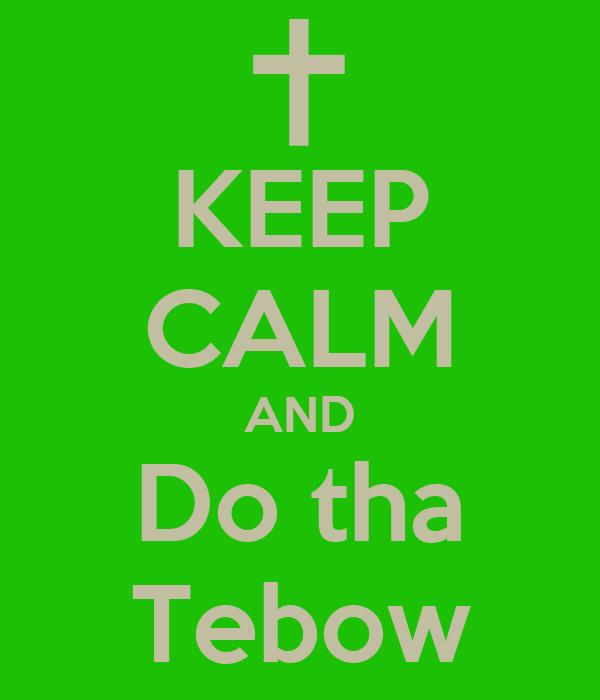 KEEP CALM AND Do tha Tebow