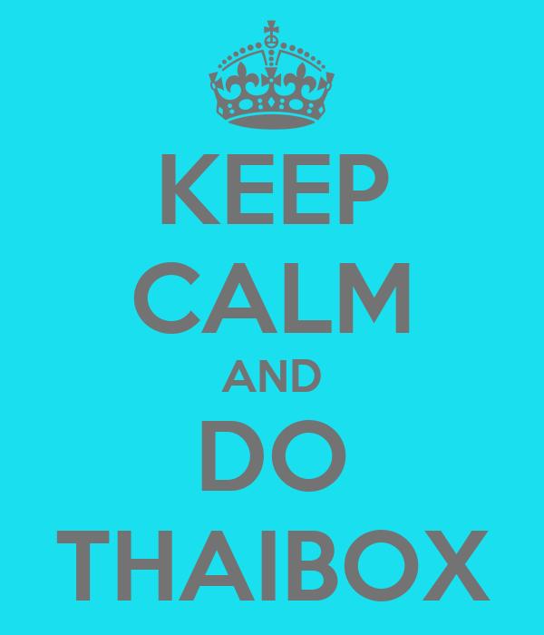 KEEP CALM AND DO THAIBOX
