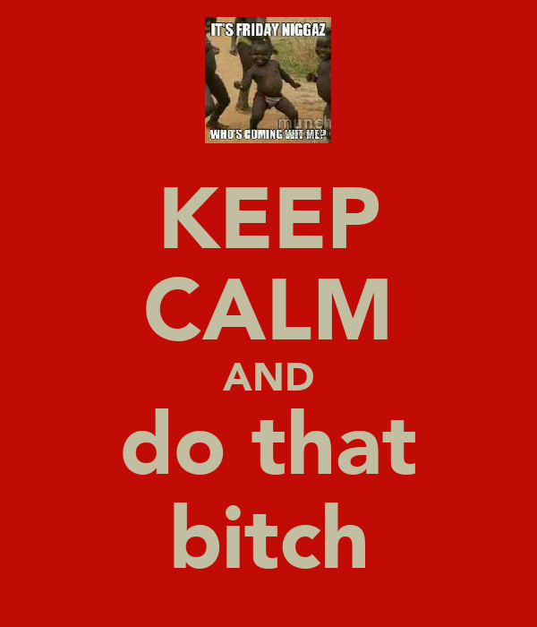 KEEP CALM AND do that bitch