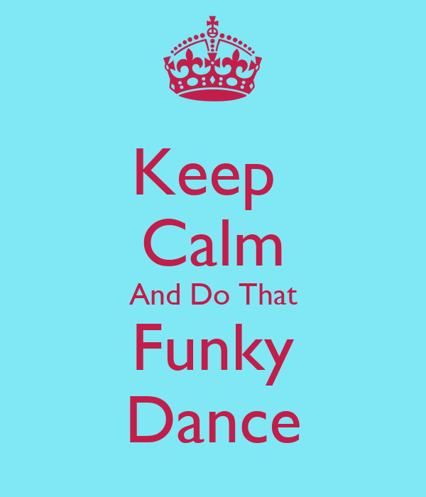 Keep  Calm And Do That Funky Dance