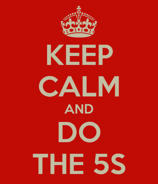 KEEP CALM AND DO THE 5S
