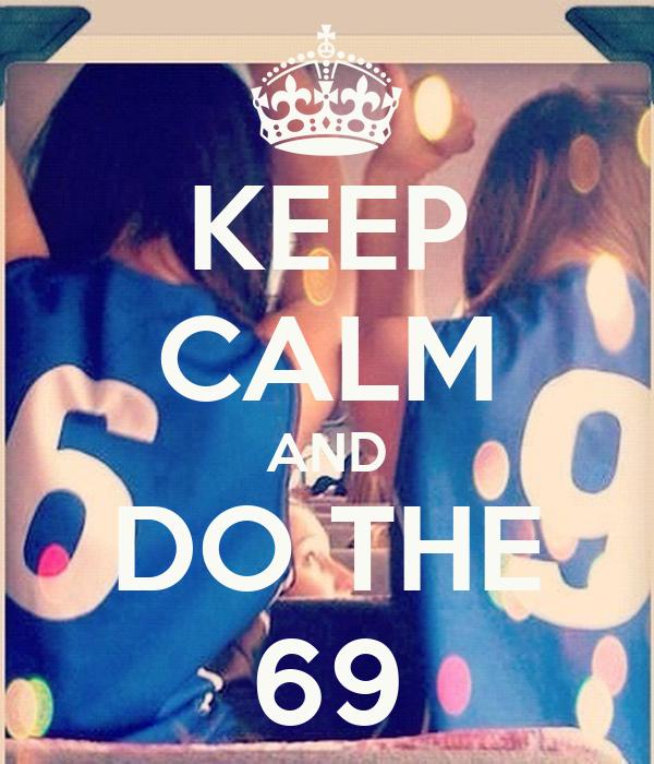 KEEP CALM AND DO THE 69