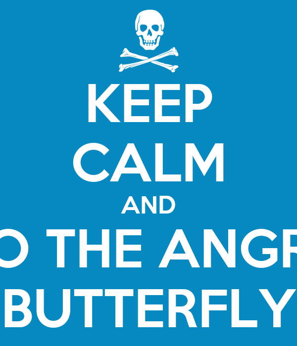 KEEP CALM AND DO THE ANGRY BUTTERFLY