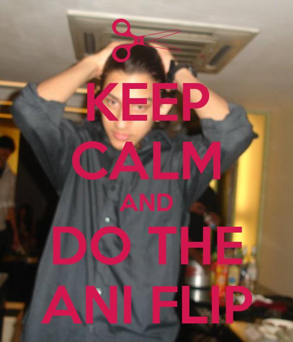 KEEP CALM AND DO THE ANI FLIP