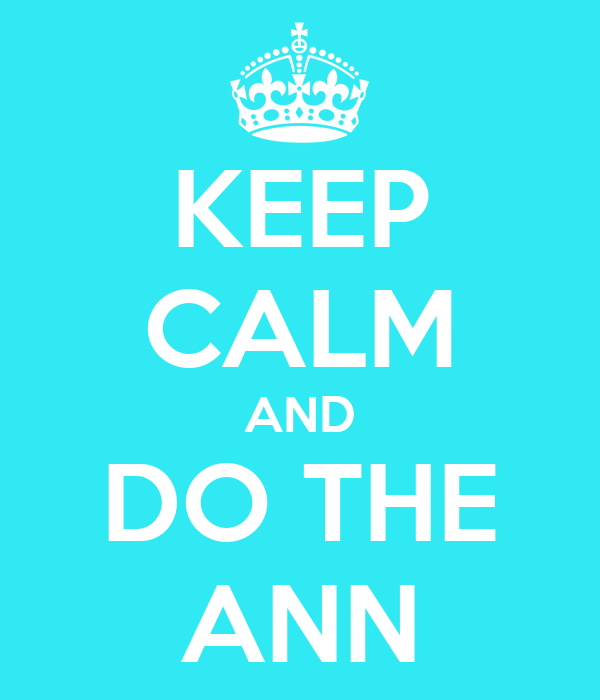 KEEP CALM AND DO THE ANN