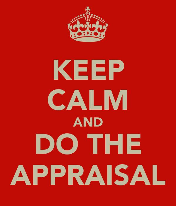 KEEP CALM AND DO THE APPRAISAL
