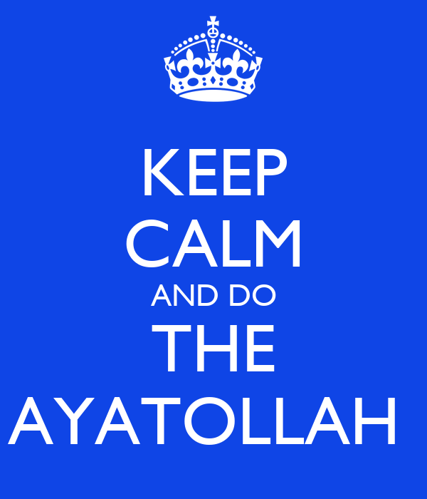 KEEP CALM AND DO THE AYATOLLAH