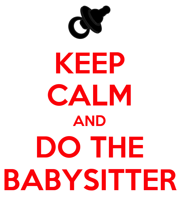 KEEP CALM AND DO THE BABYSITTER