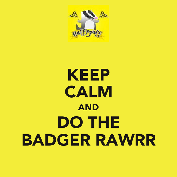 KEEP CALM AND DO THE BADGER RAWRR