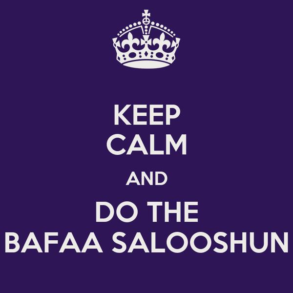 KEEP CALM AND DO THE BAFAA SALOOSHUN