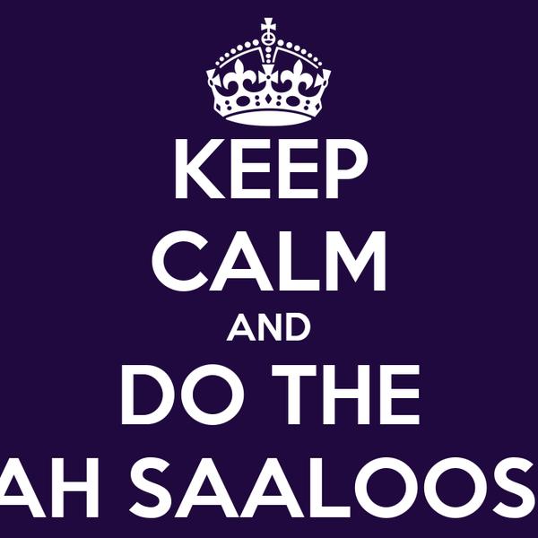 KEEP CALM AND DO THE BAFAH SAALOOSHAN
