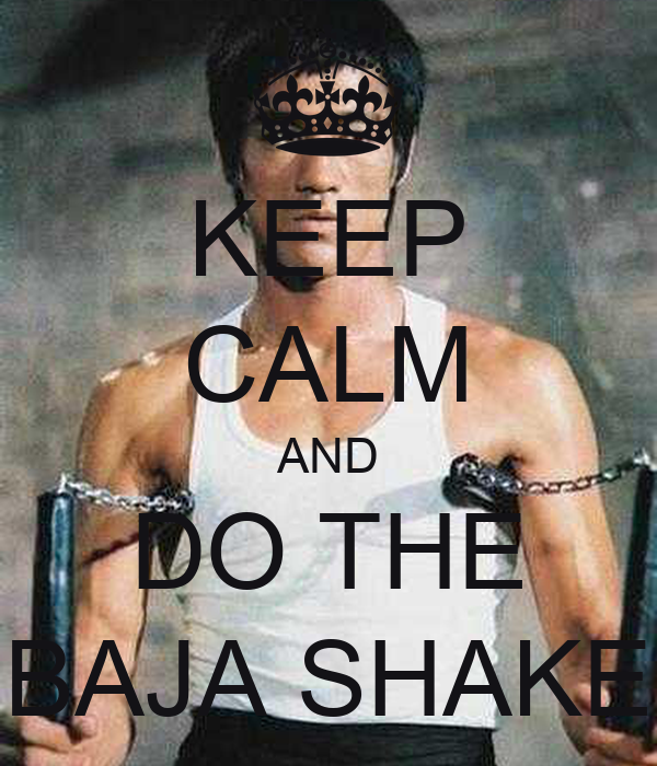 KEEP CALM AND DO THE BAJA SHAKE