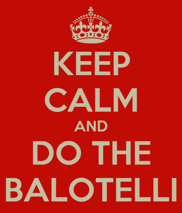 KEEP CALM AND DO THE BALOTELLI