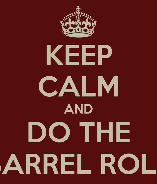 KEEP CALM AND DO THE BARREL ROLL