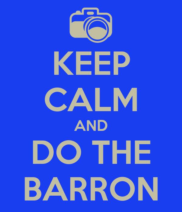 KEEP CALM AND DO THE BARRON