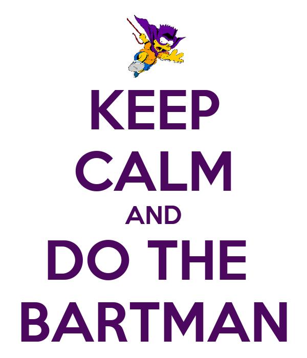 KEEP CALM AND DO THE  BARTMAN