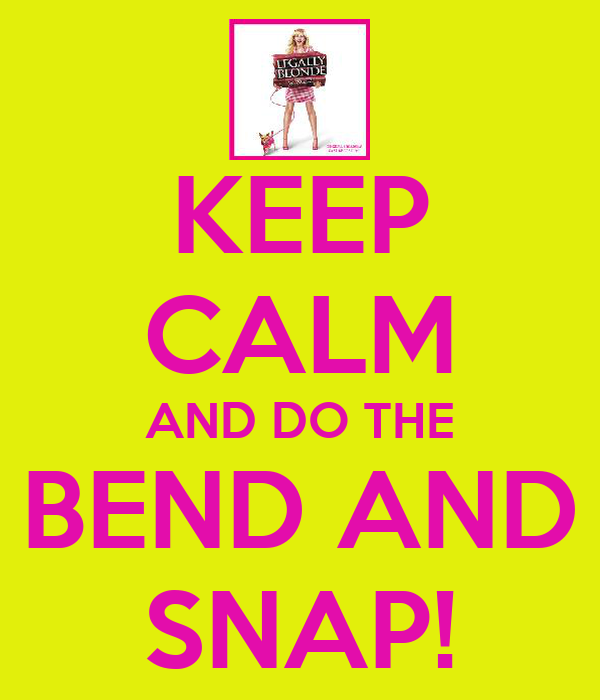 KEEP CALM AND DO THE BEND AND SNAP!