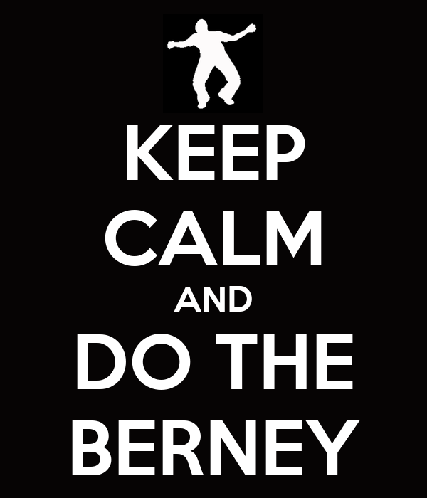 KEEP CALM AND DO THE BERNEY