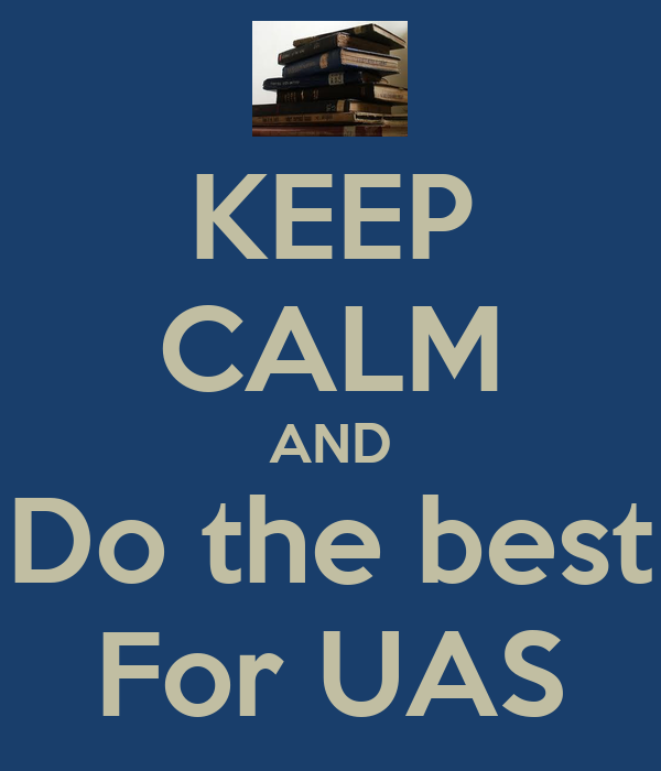 KEEP CALM AND Do the best For UAS