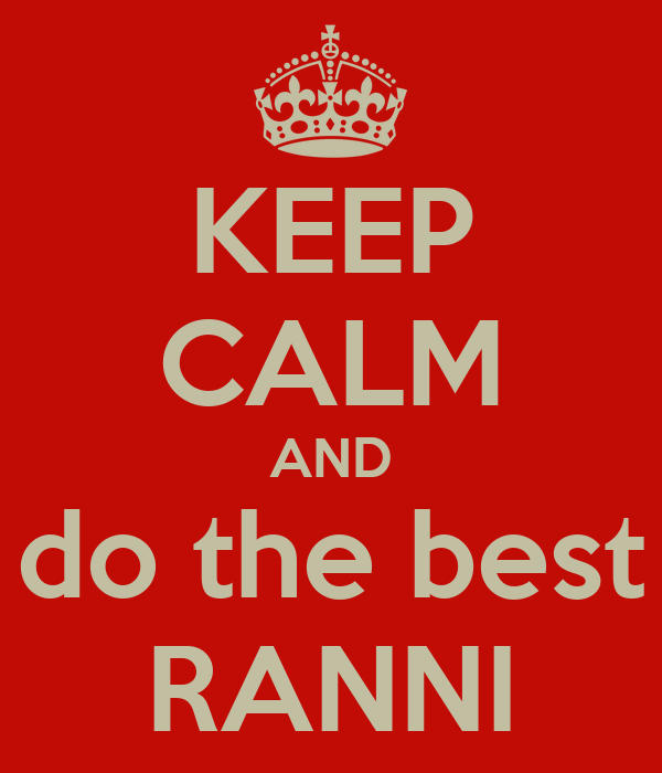 KEEP CALM AND do the best RANNI