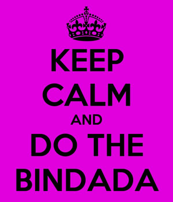 KEEP CALM AND DO THE BINDADA