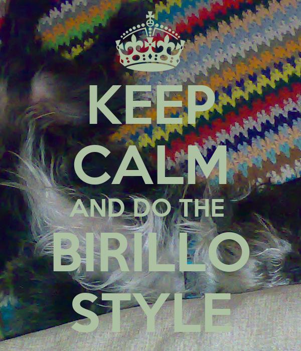 KEEP CALM AND DO THE  BIRILLO STYLE