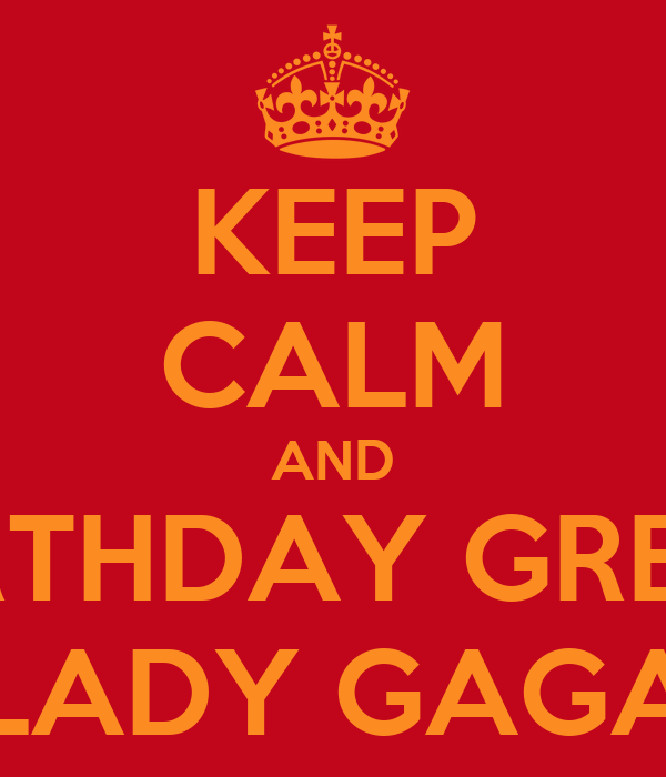 KEEP CALM AND DO THE BIRTHDAY GREETINGS TO LADY GAGA