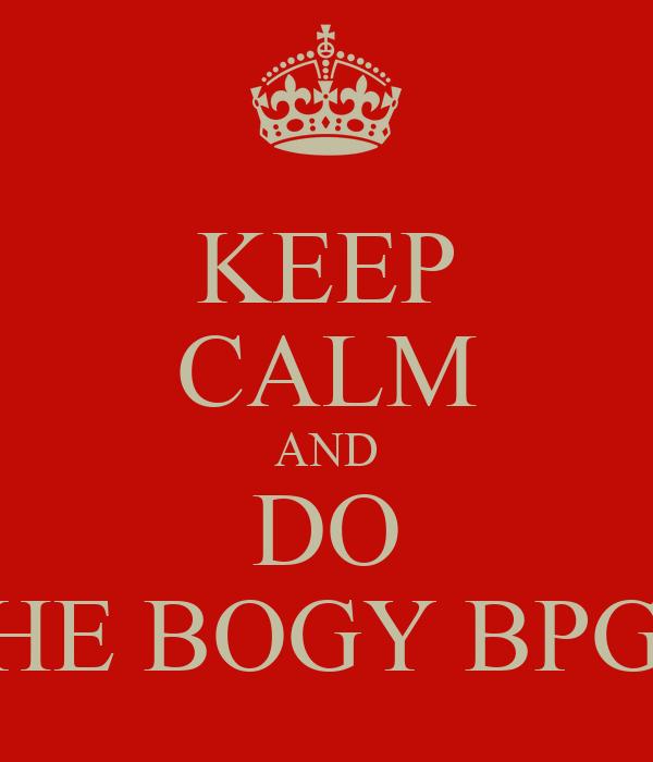 KEEP CALM AND DO THE BOGY BPGY