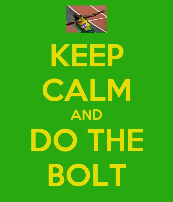 KEEP CALM AND DO THE BOLT