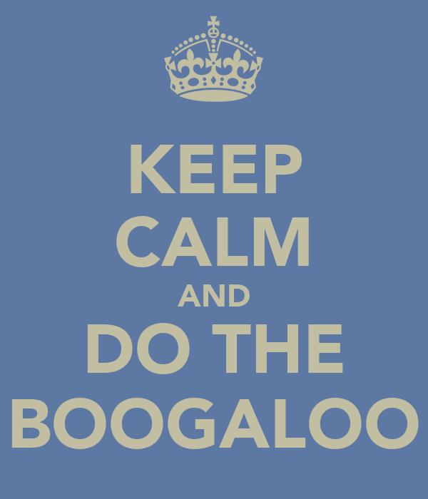 KEEP CALM AND DO THE BOOGALOO