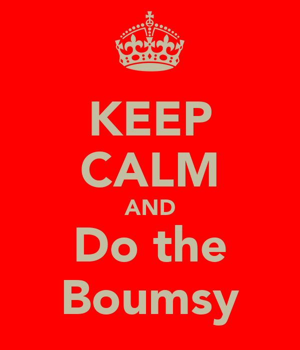 KEEP CALM AND Do the Boumsy