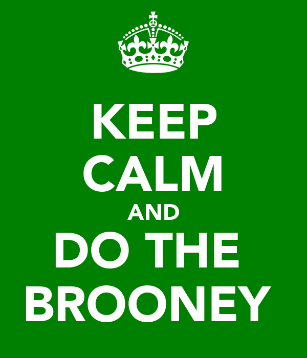 KEEP CALM AND DO THE  BROONEY