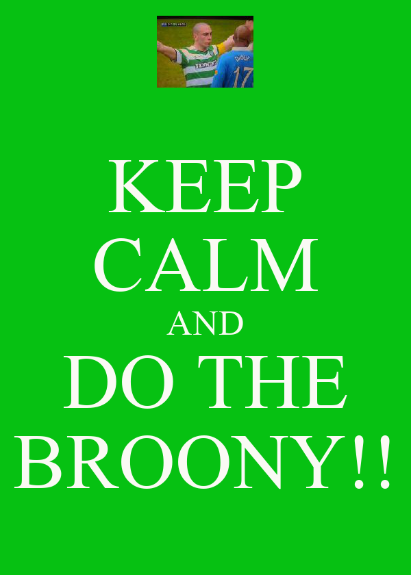 KEEP CALM AND DO THE BROONY!!