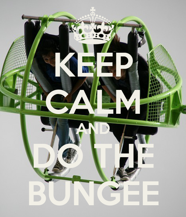 KEEP CALM AND DO THE BUNGEE