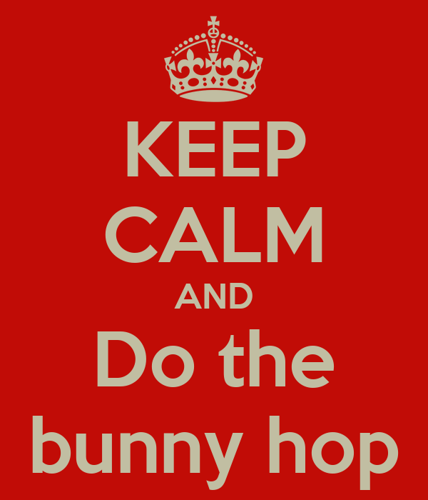 KEEP CALM AND Do the bunny hop