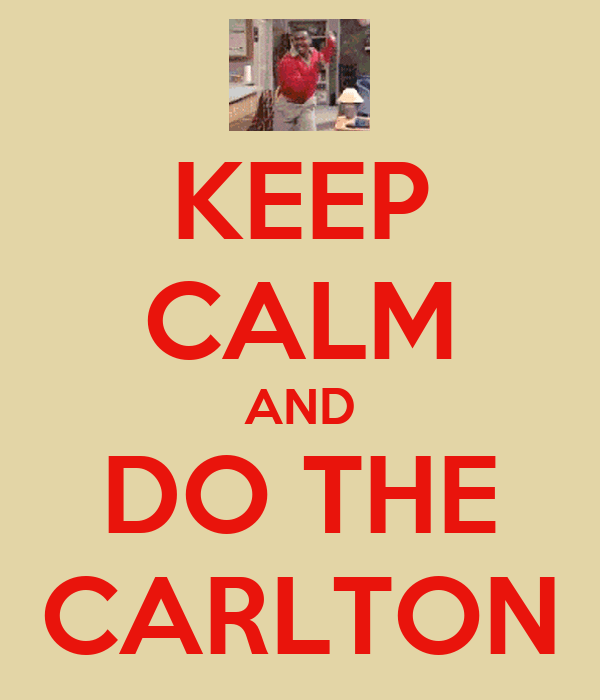 KEEP CALM AND DO THE CARLTON
