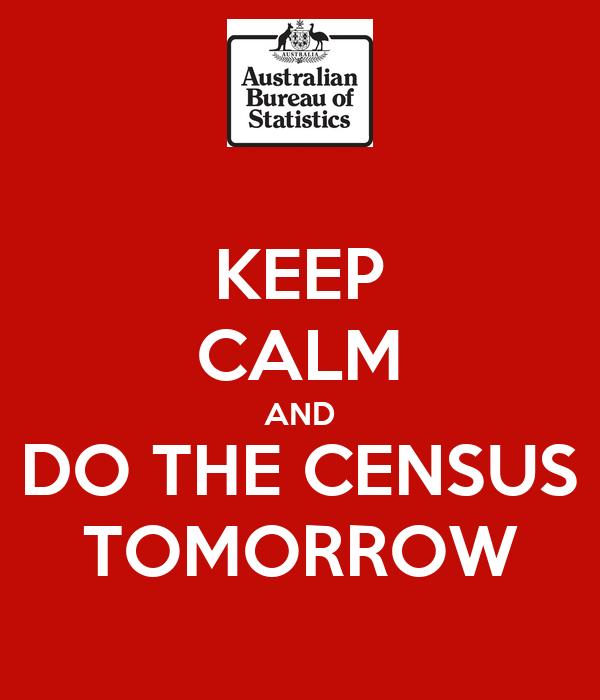 KEEP CALM AND DO THE CENSUS TOMORROW