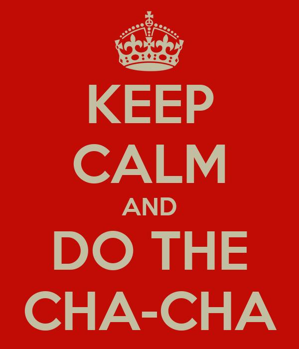 KEEP CALM AND DO THE CHA-CHA